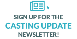 Sign up for the Casting Update newsletter